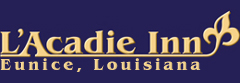 L'Acadie Inn -- Eunice, Louisiana